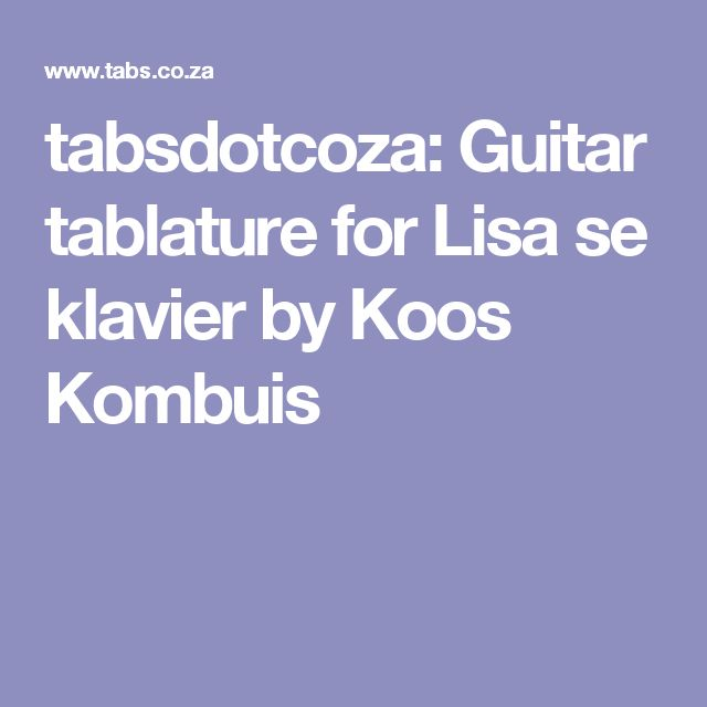 tabsdotcoza: Guitar tablature for Lisa se klavier by Koos Kombuis