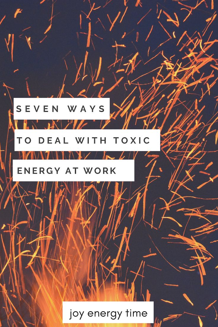 7 Ways To Deal With Toxic Energy at Work Workplace