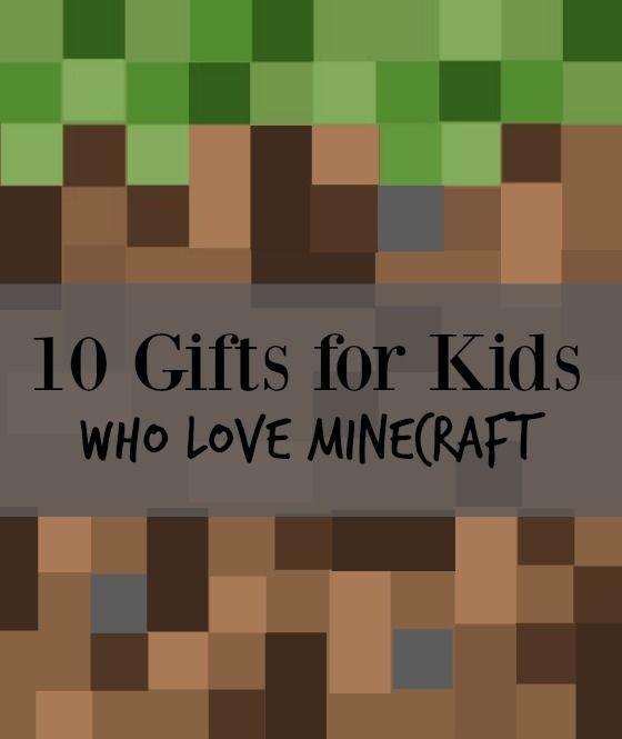 10 gifts for kids who love minecraft.. what a fun list