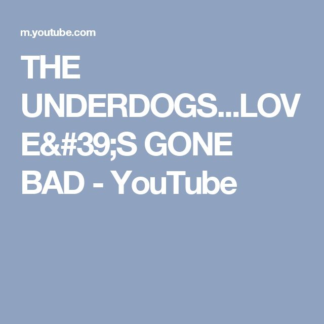 THE UNDERDOGS...LOVE'S GONE BAD - YouTube