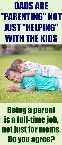 Dads Are Parenting Not Just Helping with the Kids, it is called parenting. #parenting #fatherhood #dads