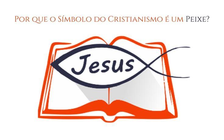 Saiba Agora Por que o símbolo do Cristianismo é um Peixe? https://evangelicoblog.com/simbolo-do-cristianismo-peixe/
