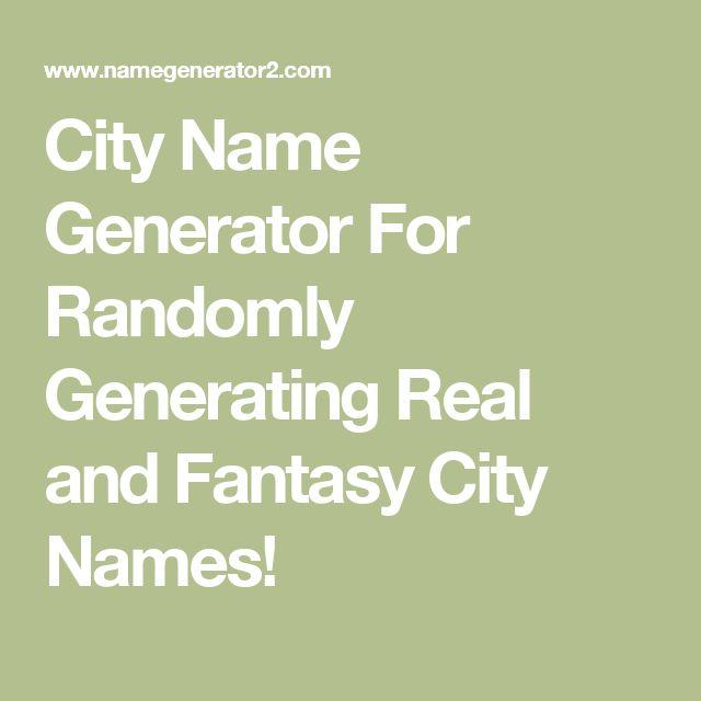 City Name Generator For Randomly Generating Real and Fantasy City Names!