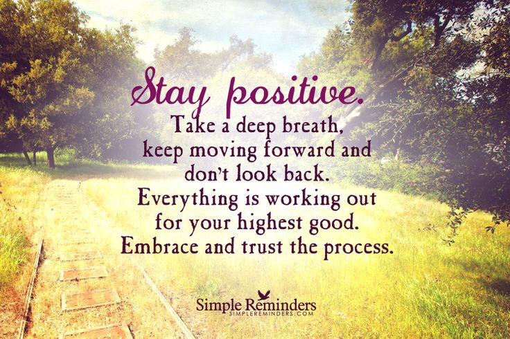Stay Positive. Take A Deep Breath, Keep Moving Forward And
