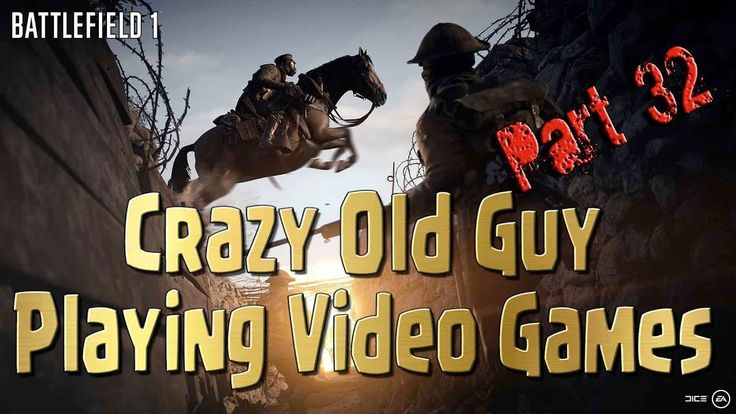 Battlefield 1 - Crazy Old Guy Trying to Play Video Games Part 32