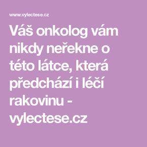 Váš onkolog vám nikdy neřekne o této látce, která předchází i léčí rakovinu - vylectese.cz