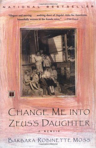 Change Me into Zeus's Daughter: A Memoir by Barbara Robinette Moss