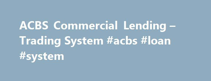 "ACBS Commercial Lending – Trading System #acbs #loan #system http://indiana.nef2.com/acbs-commercial-lending-trading-system-acbs-loan-system/  # ACBS Advanced Commercial Banking System ACBS is Fidelity Information Services' comprehensive commercial lending and trading system. It consists of integrated functional modules that support the lending process from deal building through servicing and trading. The system embodies a ""once-and-done"" workflow and information management process that…"