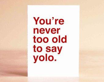 Birthday Card - Funny Birthday Card - 30th Birthday Card - 40th Birthday Card - You're never too old to say yolo.