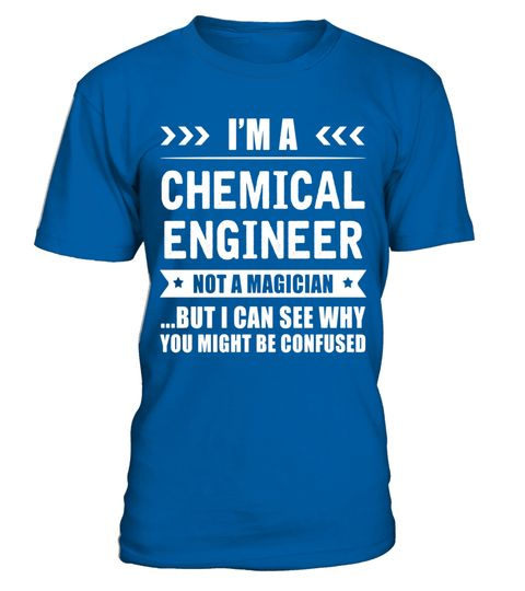 """# I'm a Chemical Engineer Not a Magician Cool Quote Gift Shirt .  Special Offer, not available in shops      Comes in a variety of styles and colours      Buy yours now before it is too late!      Secured payment via Visa / Mastercard / Amex / PayPal      How to place an order            Choose the model from the drop-down menu      Click on """"Buy it now""""      Choose the size and the quantity      Add your delivery address and bank details      And that's it!      Tags: In the field of…"""