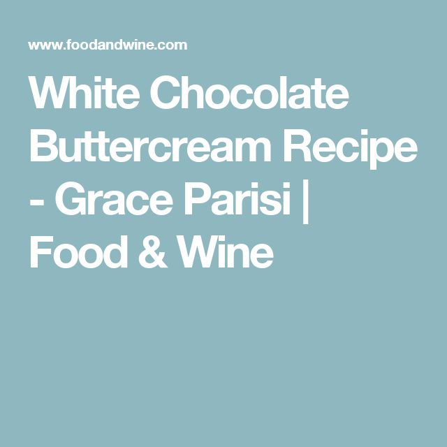White Chocolate Buttercream Recipe - Grace Parisi | Food & Wine