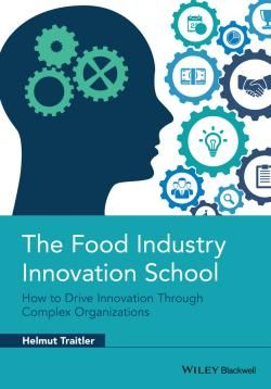 Food Industry Innovation School : How to Drive Innovation through Complex Organizations / by Traitler, Helmut