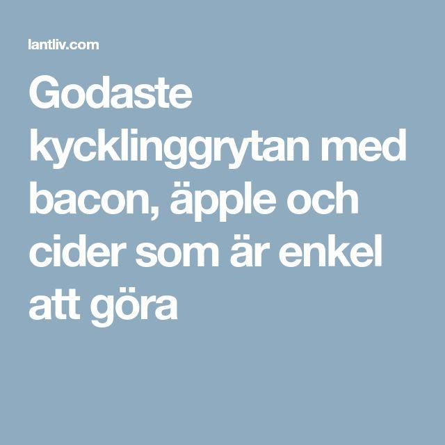 Godaste kycklinggrytan med bacon, äpple och cider som är enkel att göra