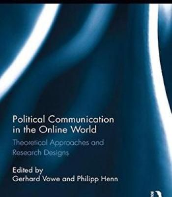 Political Communication In The Online World: Theoretical Approaches And Research Designs PDF