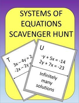 Systems of Equations made fun!  Systems of Equations Scavenger Hunt: Students practice solving systems of equations.  Instead of just sitting at their seats doing a worksheet, they can be up moving around the room! Post the pages around your room in a random order.