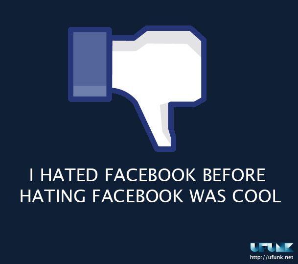 I hate Facebook