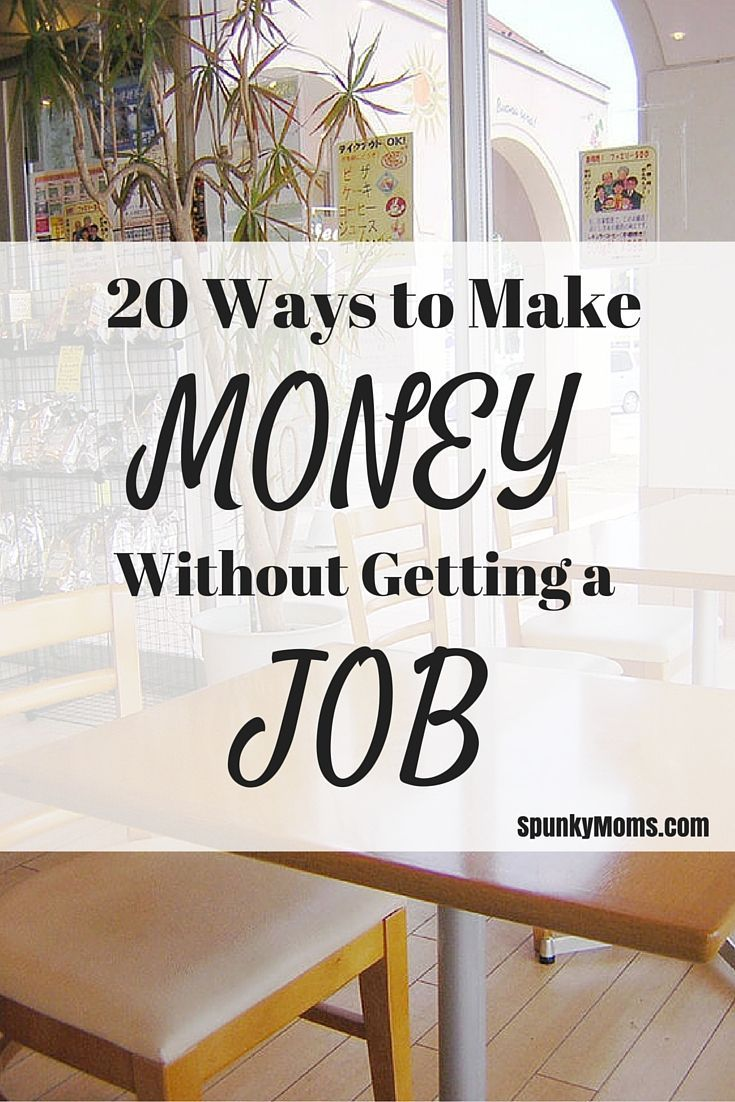 20 Ways to Make Money Without Getting a Job--Are you tired of the daily grind, or are you a SAHM who needs some extra cash? This post offers suggestions for making money in ways you haven't thought of before. Perfect for SAHMs, WAHMs, and hard-working people who want to leave the day job behind. http://www.spunkymoms.com/20-ways-to-make-money-without-getting-a-job/