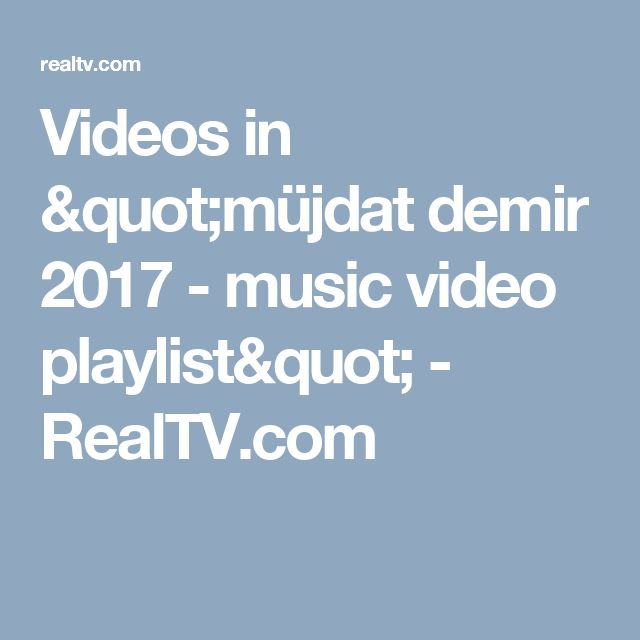 "Videos in ""müjdat demir 2017 - music video playlist"" - RealTV.com"
