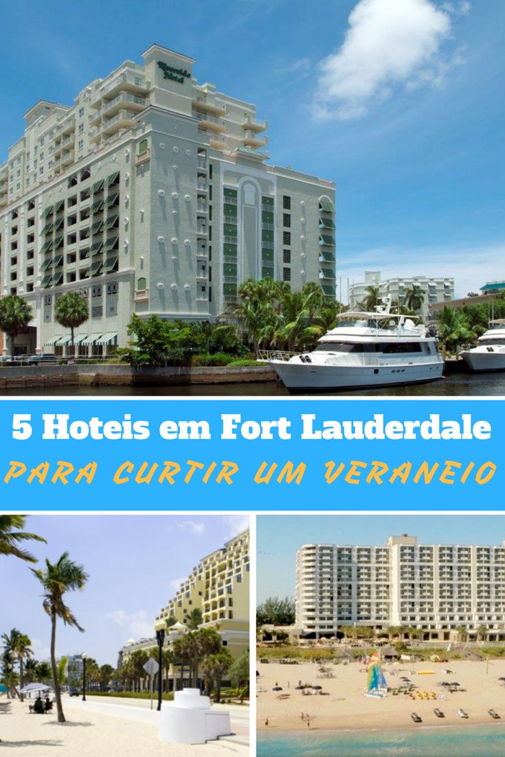 5 Hotels in Fort Lauderdale to relax on vacation!/5 hotéis em Fort Lauderdale para curtir um veraneio!
