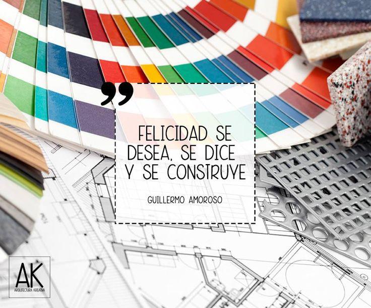 """""""Felicidad se desea, se dice y se construye""""  Guillermo Amoroso Frases diseño de interiores arquitectura"""