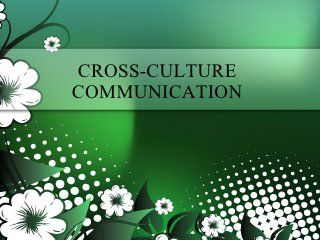 A great slide share to facilitate improved cross cultural communication understanding and skills--helpful in the workplace.