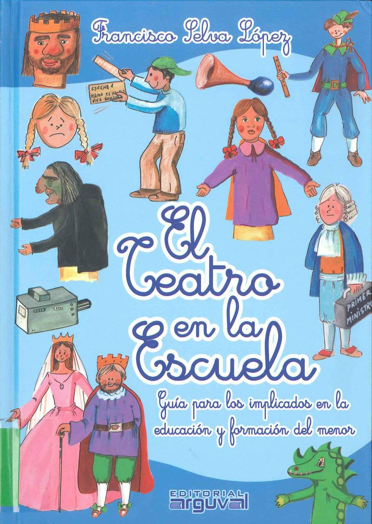 El teatro en la escuela. Guía para los implicados en la educación y formación del menor de Francisco Selva López. Publicado por Arguval, 2010.