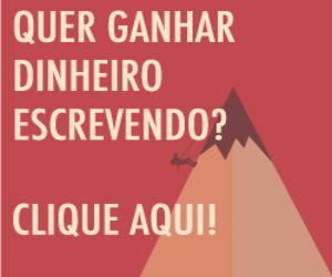 QUER GANHAR DINHEIRO ESCREVENDO? CLIQUE AQUI