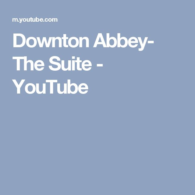 Downton Abbey- The Suite - YouTube