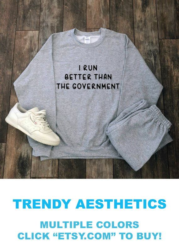 I Run Better Than The Government Sweatshirt (MULTIPLE