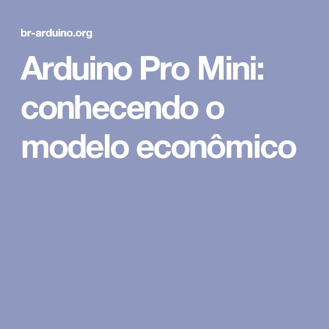 Arduino Pro Mini: conhecendo o modelo econômico