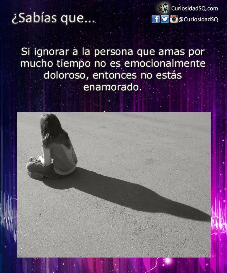 ¿Sabías que... Si ignorar a la persona que amas por mucho tiempo no es emocionalmente doloroso, entonces no estás enamorado. #frases