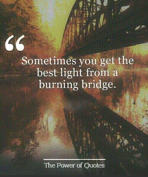 Pin By Kim Walker On Quotes Quotes Burning Bridges Life Quotes