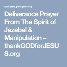Deliverance Prayer From The Spirit of Jezebel & Manipulation – thankGODforJESUS.org
