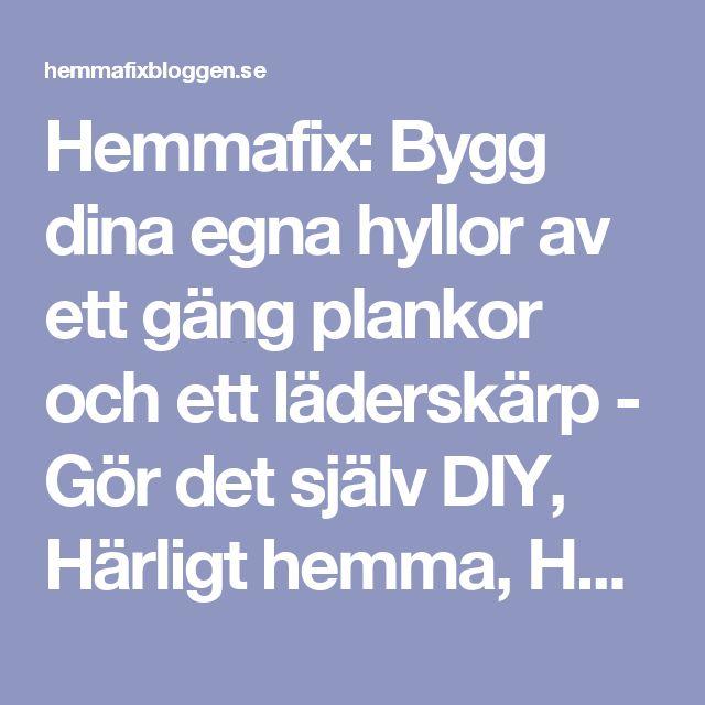 Hemmafix: Bygg dina egna hyllor av ett gäng plankor och ett läderskärp - Gör det själv DIY, Härligt hemma, Helgfixet, Hemmafix, Inredning: Vardagsrum - Hemmafix