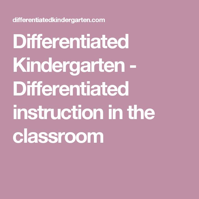 Differentiated Kindergarten - Differentiated instruction in the classroom