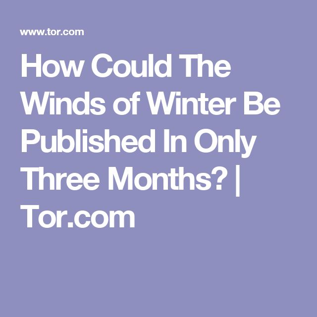 How Could The Winds of Winter Be Published In Only Three Months? | Tor.com