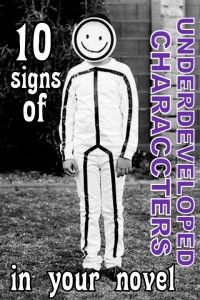 I need to pay attention to this: 10 Signs of Underdeveloped Characters in Your Novel | www.dreaminghobbit.com