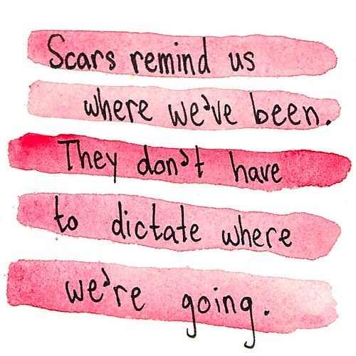 Scars remind us where we've been. They don&#39…