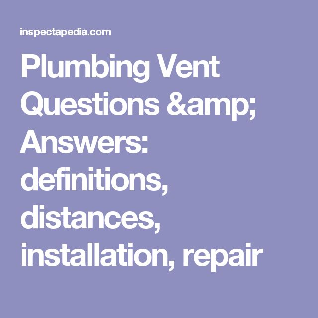 Plumbing Vent Questions & Answers: definitions, distances, installation, repair