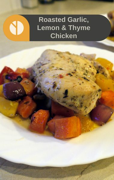 ... Roasted Garlic, Lemon and Thyme Chicken with Root Vegetables is a must