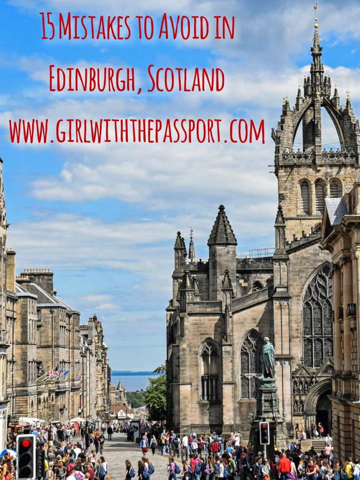 All the travel mistakes that you need to avoid when traveling to Edinburgh, Scotland.