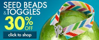30% Off Seed Beads and Toggles