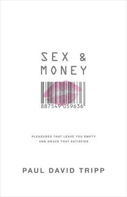Pastor said to read- Sex and Money: Pleasures That Leave You Empty and Grace That Satisfies