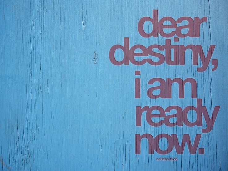 Dear destiny, I am ready now.Thoughts, Life Quotes, Pep Talk, Motivation Quotes, Living, Ready, Inspiration Quotes, True Stories, Dear Destiny