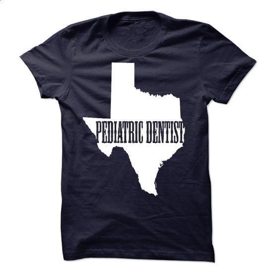 Pediatric Dentist TEXAS #tee #T-Shirts. GET YOURS => https://www.sunfrog.com/States/Pediatric-Dentist-TEXAS.html?60505