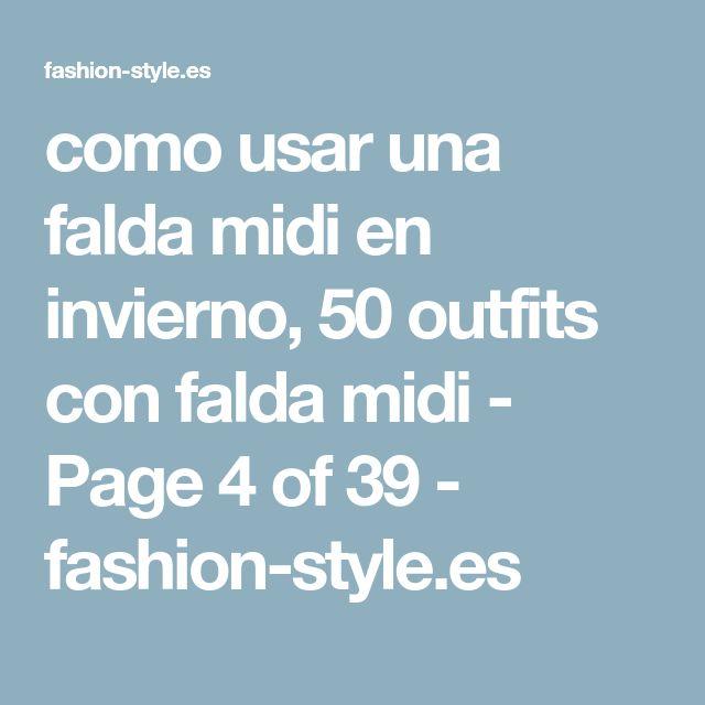 como usar una falda midi en invierno, 50 outfits con falda midi - Page 4 of 39 - fashion-style.es