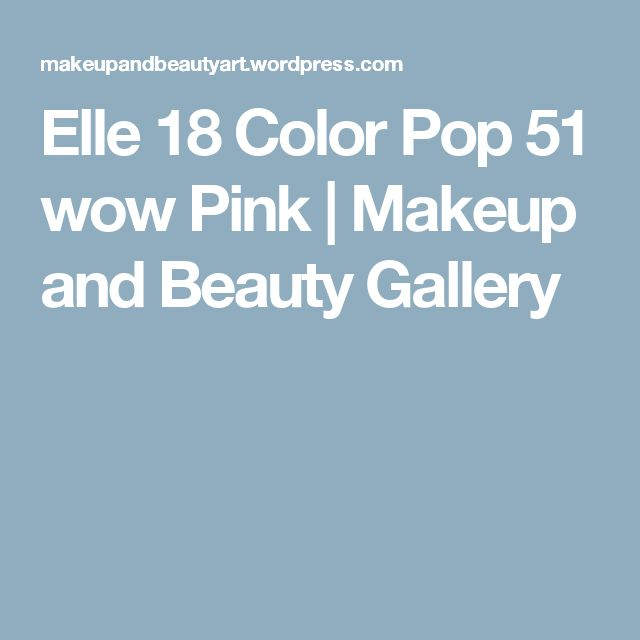 Elle 18 Color Pop 51 wow Pink | Makeup and Beauty Gallery