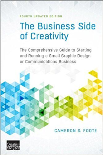 The Business Side of Creativity: The Comprehensive Guide to Starting and Running a Small Graphic Design or Communications Business: Amazon.co.uk: Cameron S. Foote, Mark Bellerose: 9780393734003: Books