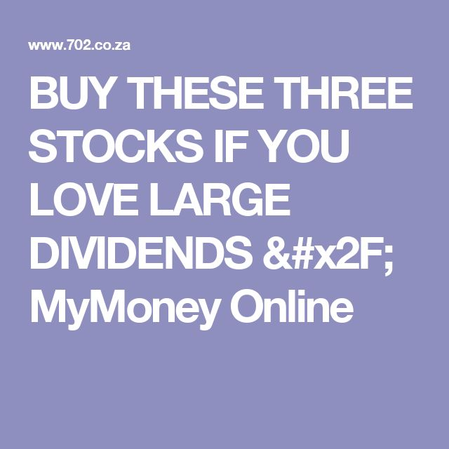 BUY THESE THREE STOCKS IF YOU LOVE LARGE DIVIDENDS / MyMoney Online