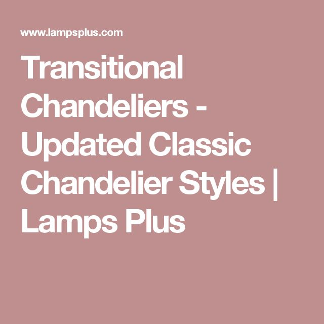 Transitional Chandeliers - Updated Classic Chandelier Styles | Lamps Plus